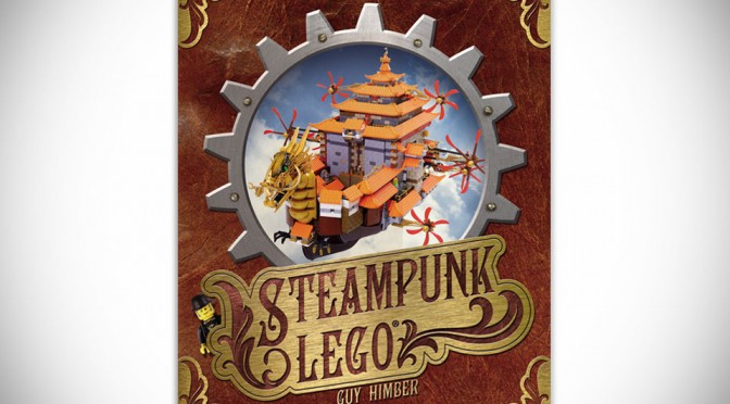 Steampunk LEGO by Guy Himber [Hardcover]