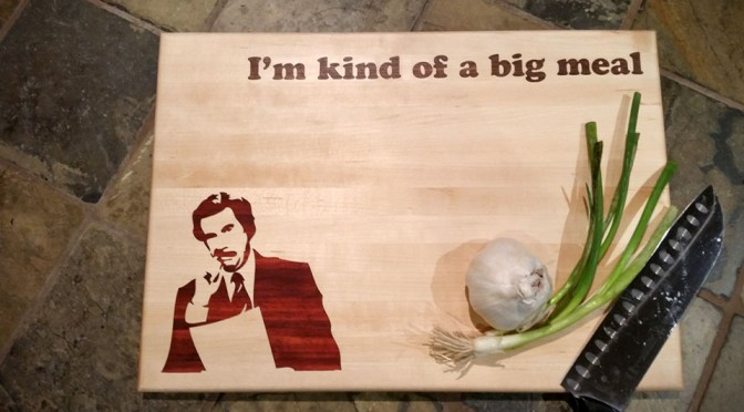 "Ron Burgundy ""I'm Kind of a big meal"" Cutting Board"